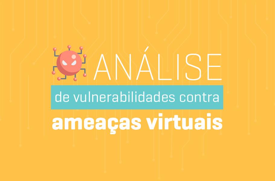 Análise de Vulnerabilidades contra Ameaças Virtuais
