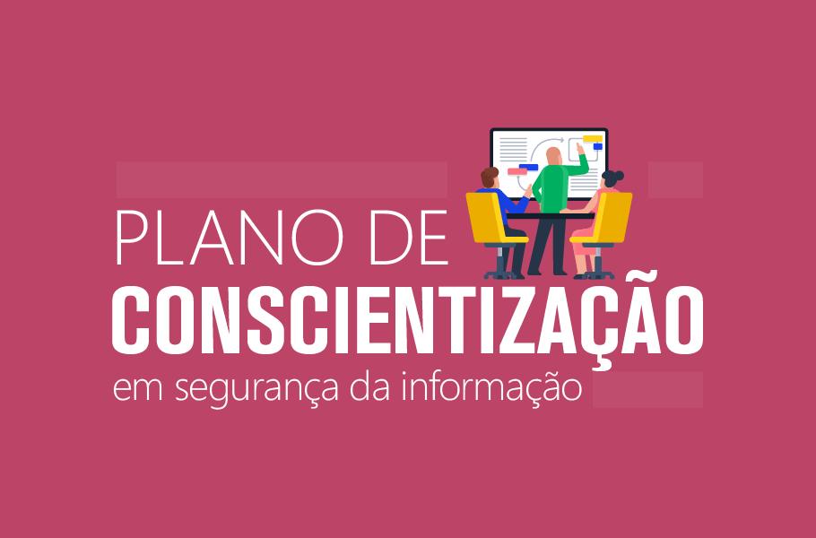 Plano de conscientização em segurança da informação