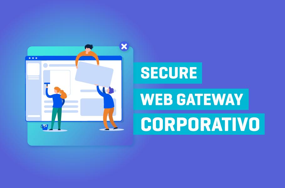 Secure Web Gateway Corporativo