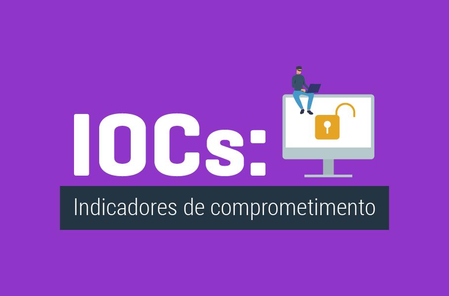 Indicadores de Comprometimento - IOCs