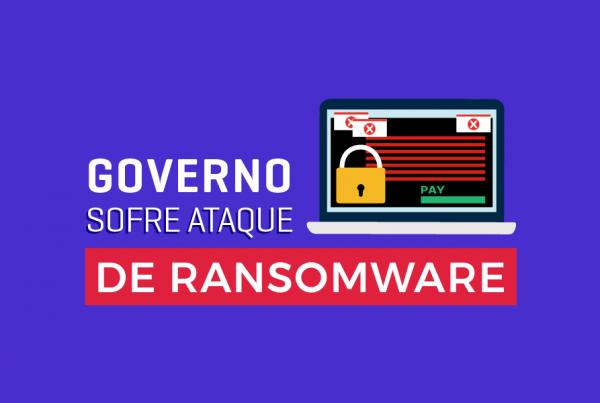 Governo sofre ataque de Ransomware